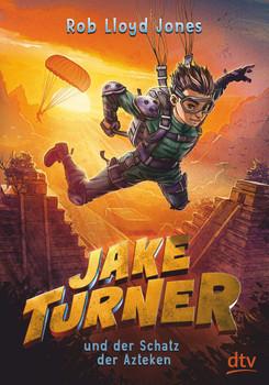 Jake Turner und der Schatz der Azteken - Rob Lloyd Jones  [Gebundene Ausgabe]