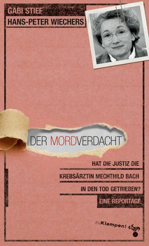 Der Mordverdacht. Hat die Justiz die Krebsärztin Mechthild Bach in den Tod getrieben? Eine Reportage - Gabi Stief  [Taschenbuch]