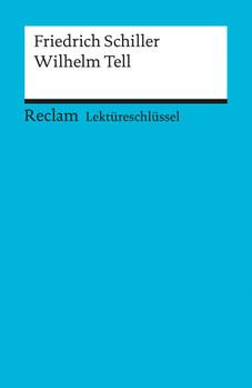 Friedrich Schiller: Wilhelm Tell. Lektüreschlüssel - Friedrich Schiller
