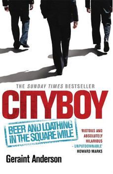 Cityboy: Beer and Loathing in the Square Mile - Geraint Anderson