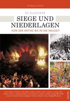 50 Klassiker Siege und Niederlagen. Von der Antike bis in die Neuzeit - Wolfgang Hebold  [Taschenbuch]