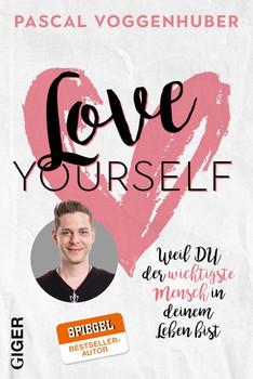 Love yourself. Weil du der wichtigste Mensch in deinem Leben bist - Pascal Voggenhuber  [Taschenbuch]