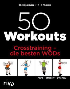 50 Workouts – Crosstraining – die besten WODs. Kurz – effektiv – intensiv - Benjamin Heizmann  [Taschenbuch]