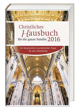 Christliches Hausbuch für die ganze Familie 2016. mit Geschichten & praktischen Tipps für den Jahreskreis [Gebundene Ausgabe]