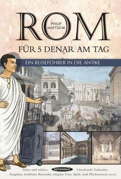 Rom für 5 Denar am Tag: Ein Reiseführer in die Antike - Philip Matyszak