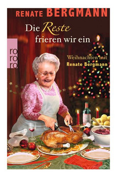 Die Reste frieren wir ein. Weihnachten mit Renate Bergmann - Renate Bergmann  [Taschenbuch]