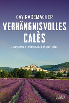 Verhängnisvolles Calès. Ein Provence-Krimi mit Capitaine Roger Blanc - Cay Rademacher  [Taschenbuch]