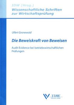 Die Beweiskraft von Beweisen: Audit Evidence bei betriebswirtschaftlichen Prüfungen - Ulfert Gronewold