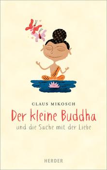 Der kleine Buddha und die Sache mit der Liebe - Mikosch, Claus