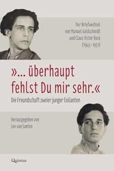 """""""… überhaupt fehlst du mir sehr."""" Die Freundschaft zweier junger Exilanten. Der Briefwechsel von Manuel Goldschmidt und Claus Victor Bock (1945–1951) [Gebundene Ausgabe]"""