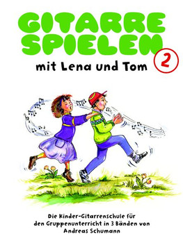 Gitarre spielen mit Lena und Tom 2: Die Kinder-Gitarrenschule für den Gruppenunterricht - Andreas Schumann