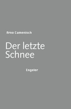 Der letzte Schnee - Arno Camenisch  [Gebundene Ausgabe]