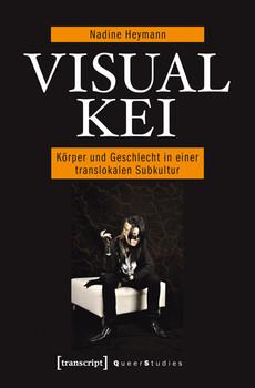 Visual Kei: Körper und Geschlecht in einer translokalen Subkultur - Nadine Heymann