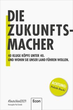 Die Zukunftsmacher. #Deutschland 2029 / 40 kluge Köpfe unter 40 und wohin sie unser Land führen wollen [Taschenbuch]