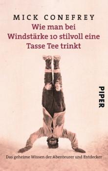Wie man bei Windstärke 10 stilvoll eine Tasse Tee trinkt: Das geheime Wissen der Abenteurer und Entdecker - Mick Conefrey