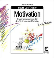 Motivation - Trainingsprogramm für Schülerinnen und Schüler - 6.-9. Klasse - Alfred Thieme