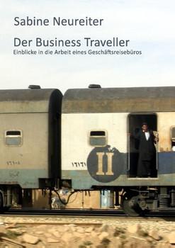 Der Business Traveller. Einblicke in die Arbeit eines Geschäftsreisebüros - Sabine Neureiter [Taschenbuch]