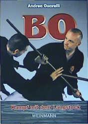BO - Kampf mit dem Langstock: Die Kobudowaffe aus Okinawa - Andrea Guarelli