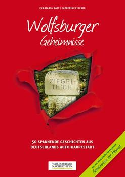 Wolfsburger Geheimnisse. 50 Spannende Geschichten aus Deutschlands Auto-Hauptstadt - Cathérine Fischer  [Taschenbuch]