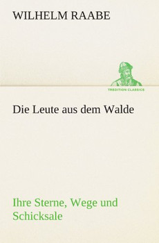 Die Leute aus dem Walde: Ihre Sterne, Wege und Schicksale (TREDITION CLASSICS) - Raabe, Wilhelm