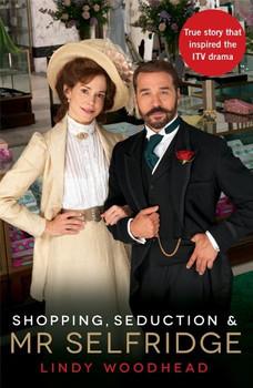 Shopping, Seduction & Mr Selfridge - Woodhead, Lindy