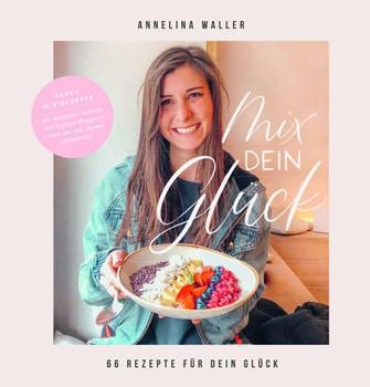 Mix dein Glück!. 66 Rezepte für dein Glück - Annelina Waller  [Gebundene Ausgabe]