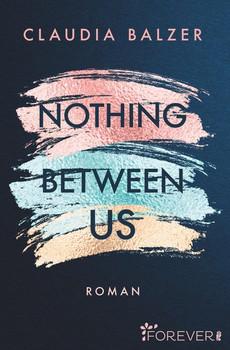 Nothing Between Us. Roman - Claudia Balzer  [Taschenbuch]