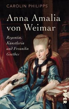 Anna Amalia von Weimar. Regentin, Künstlerin und Freundin Goethes - Carolin Philipps  [Taschenbuch]