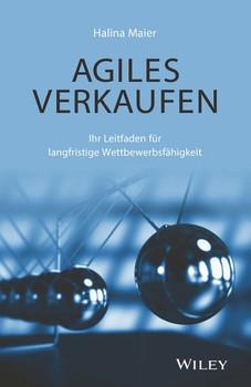 Agiles Verkaufen. Ihr Leitfaden für langfristige Wettbewerbsfähigkeit - Halina Maier  [Gebundene Ausgabe]