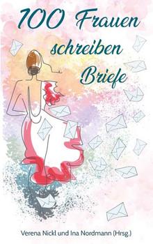 100 Frauen schreiben Briefe an das Leben - Verena Nickl  [Taschenbuch]