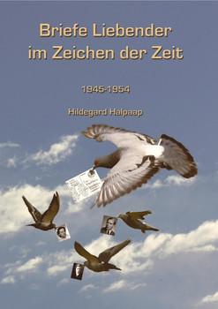 Briefe Liebender im Zeichen der Zeit: 1945-1954 - Halpaap, Hildegard