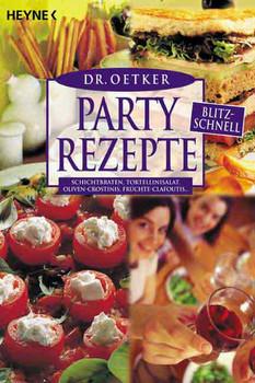 Partyrezepte blitzschnell: Schichtbraten, Tortellinisalat, Oliven-Crostini, Früchte-Clafoutis ... - Dr. Oetker