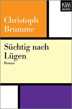 Süchtig nach Lügen. Roman - Christoph Brumme [Taschenbuch]