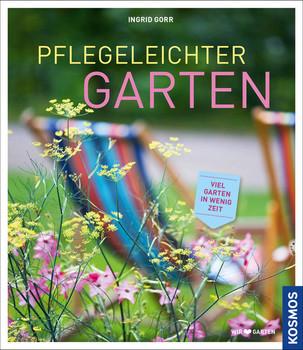 Pflegeleichter Garten: Viel Garten in wenig Zeit - Gorr, Ingrid