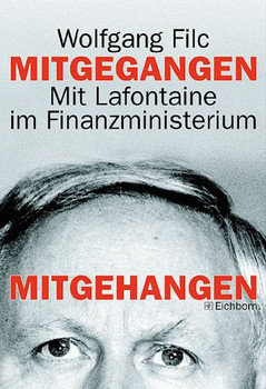 """Mitgegangen - mitgehangen"""".""""Mit Lafontaine im Finanzministerium. - Wolfgang Filc"""