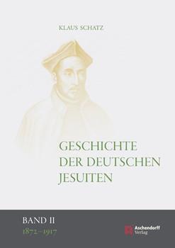 Geschichte der deutschen Jesuiten (1810-1983). Band II: 1872-1917 - Klaus Schatz  [Gebundene Ausgabe]