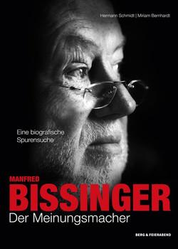 Manfred Bissinger. Der Meinungsmacher. Eine biographische Spurensuche - Hermann H. Schmidt  [Gebundene Ausgabe]
