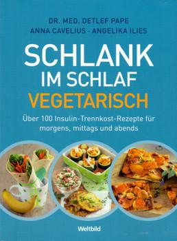 Schlank Im Schlaf Vegetarisch über 100 Insulin Trennkost Rezepte