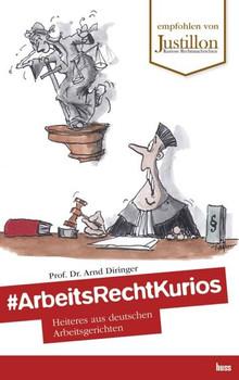 #ArbeitsRechtKurios. Heiteres aus deutschen Arbeitsgerichten - Arnd Diringer [Taschenbuch]