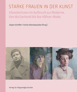 Starke Frauen in der Kunst. Künstlerinnen im Aufbruch zur Moderne [Taschenbuch]
