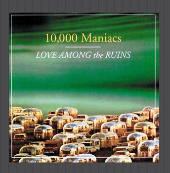 10.000 Maniacs - Love Among the Ruins