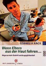 Wenn Eltern aus der Haut fahren . . . - Cornelia Nack