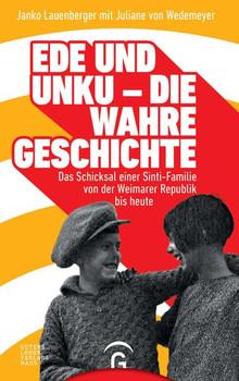 Ede und Unku - die wahre Geschichte. Das Schicksal einer Sinti-Familie von der Weimarer Republik bis heute - Juliane von Wedemeyer  [Gebundene Ausgabe]