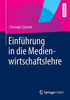 Einführung in die Medienwirtschaftslehre (German Edition) - Zydorek, Christoph