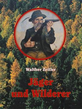 Jäger und Wilderer - Walther Zeitler  [Gebundene Ausgabe]