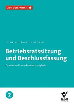 Betriebsratssitzung und Beschlußfassung. Grundwissen für neue Betriebsratsmitglieder Bd. 2 [Taschenbuch]