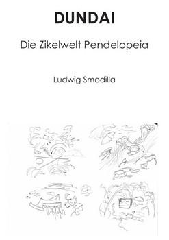 Dundai. Die Zikelwelt Pendelopeia - Ludwig Smodilla  [Taschenbuch]