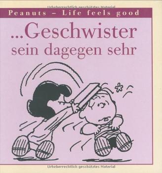 ... Geschwister sein dagegen sehr. Peanuts - Life feels good - Charles M. Schulz