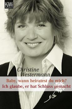 Baby wann heiratest Du mich? / Ich glaube, er hat Schluss gemacht - Christine Westermann