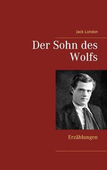 Der Sohn des Wolfs. Erzählungen - Jack London  [Taschenbuch]
